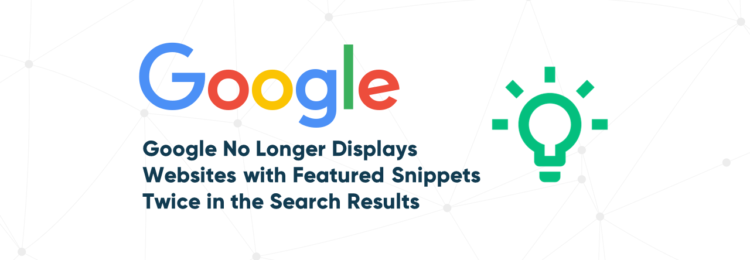 Google No Longer Displays Websites with Featured Snippets Twice in the Search Results