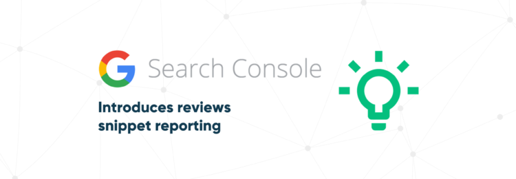 Google Search Console Introduces Reviews Snippet Reporting