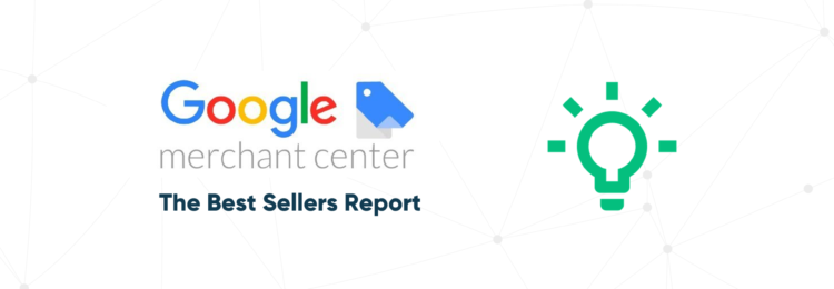 The Best Sellers Report – a Novelty in Google Merchant Center