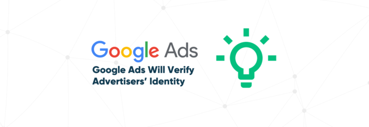 Google Ads Will Verify Advertisers' Identity