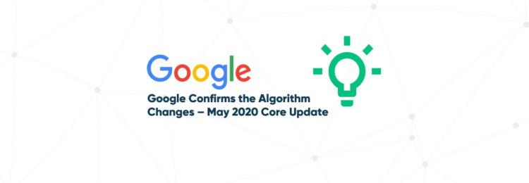 Google Confirms the Algorithm Changes – May 2020 Core Update
