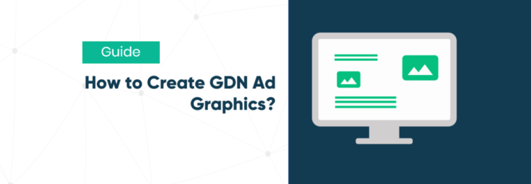 How to Create Professional Graphics? Secrets of GDN Banners